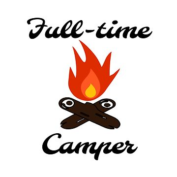 Full-Time Camper with Bonfire by EmbrcngEclectic