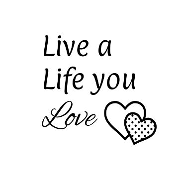 Live a Life You Love by EmbrcngEclectic
