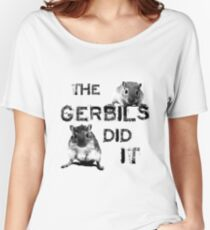 The Gerbils Did It Women's Relaxed Fit T-Shirt