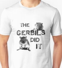 The Gerbils Did It Unisex T-Shirt