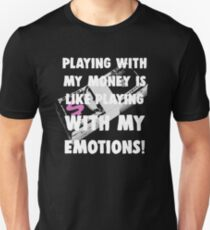 Playing With My Money is Like Playing With My Emotions Unisex T-Shirt