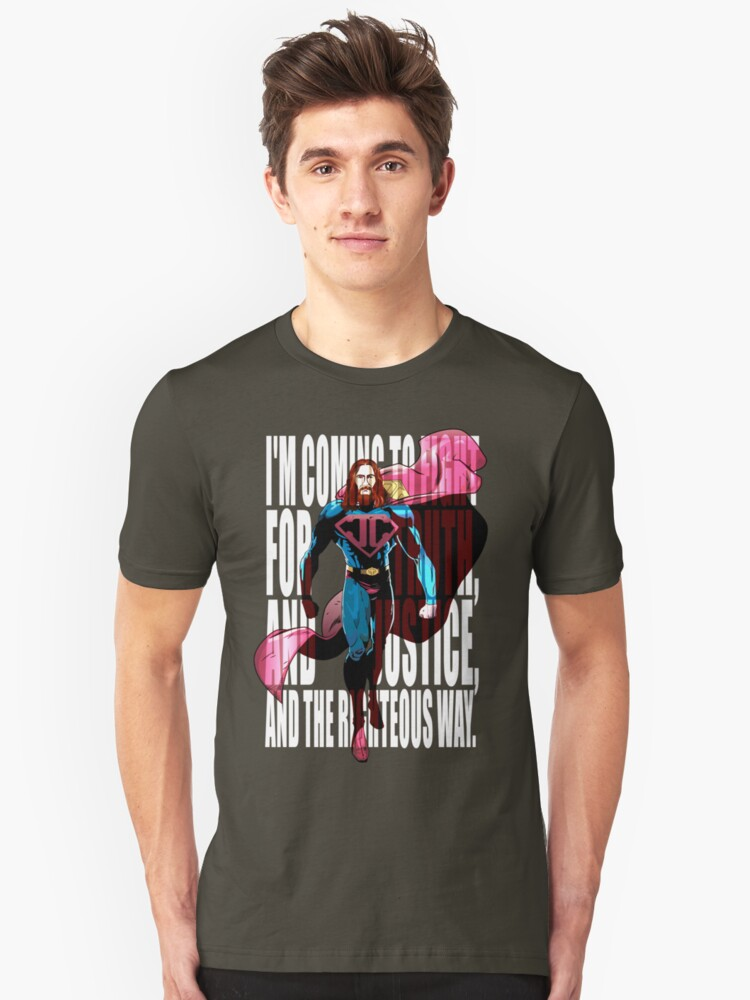 I'm coming to fight for truth, and justice, and the righteous way. Unisex T-Shirt Front