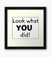 Fun quote, Look what you did, Fun text, Words Framed Print