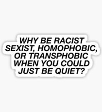 Why Be Racist Sexist Homophobic Sticker & T-Shirt - Gift For Feminist Pride Sticker