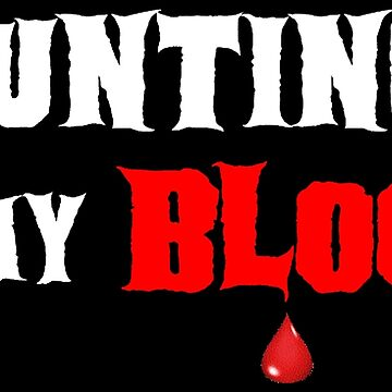 HAUNTING IS IN MY BLOOD by HAUNTERSDEPOT