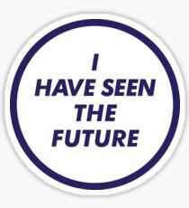 I HAVE SEEN THE FUTURE Sticker