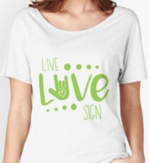 Live, Love, Sign Language Green Women's Relaxed Fit T-Shirt