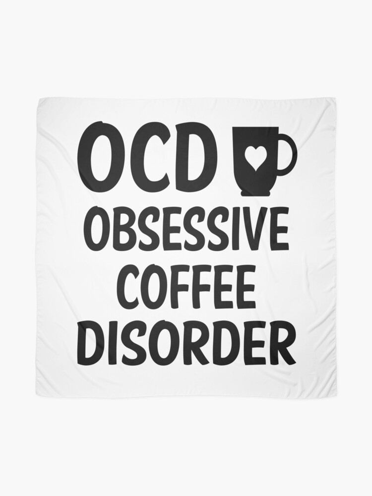 ocd obsessive coffee disorder funny coffee addiction quote scarf