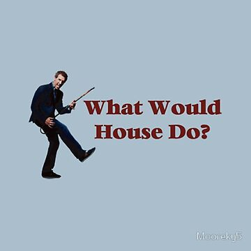 What Would House Do? by Mooreky5