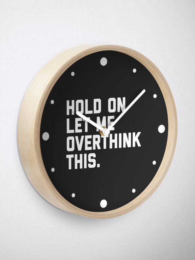 Alternate view of Overthink This Funny Quote Clock