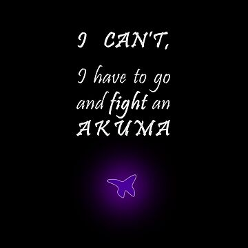 I can not, I have to go and fight an akuma by oceaneplrd