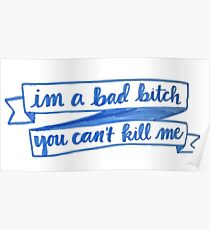 im a bad bitch you cant kill me Poster