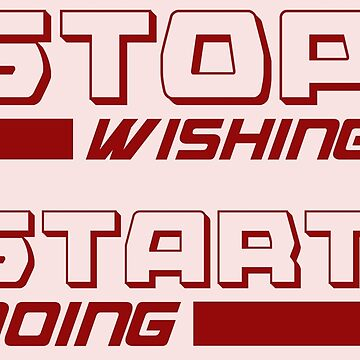 Stop Wishing - Start by LifeQuotes