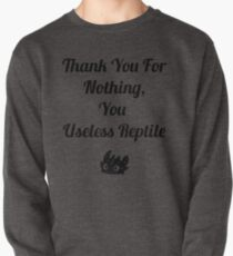 Thank you for nothing, you useless reptile Pullover