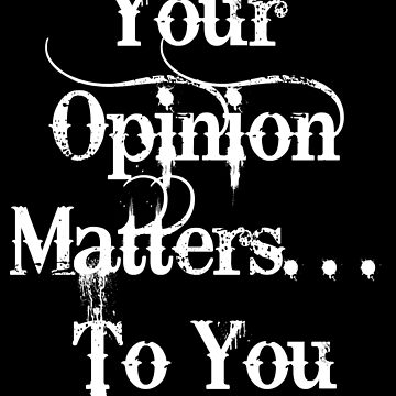 Your Opinion Matters by treasureart