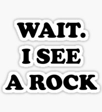 Wait I See A Rock Funny Geology Sticker