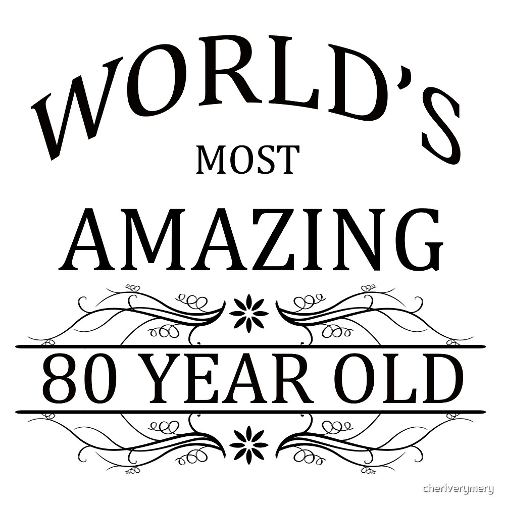 World's Most Amazing 80 Year Old by cheriverymery