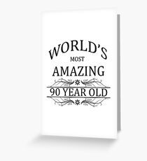 Worlds Most Amazing 90 Year Old Greeting Card