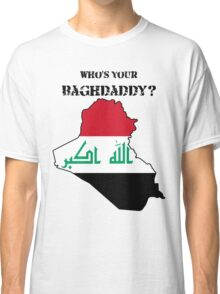 Who's Your Baghdaddy? (Flag) Classic T-Shirt