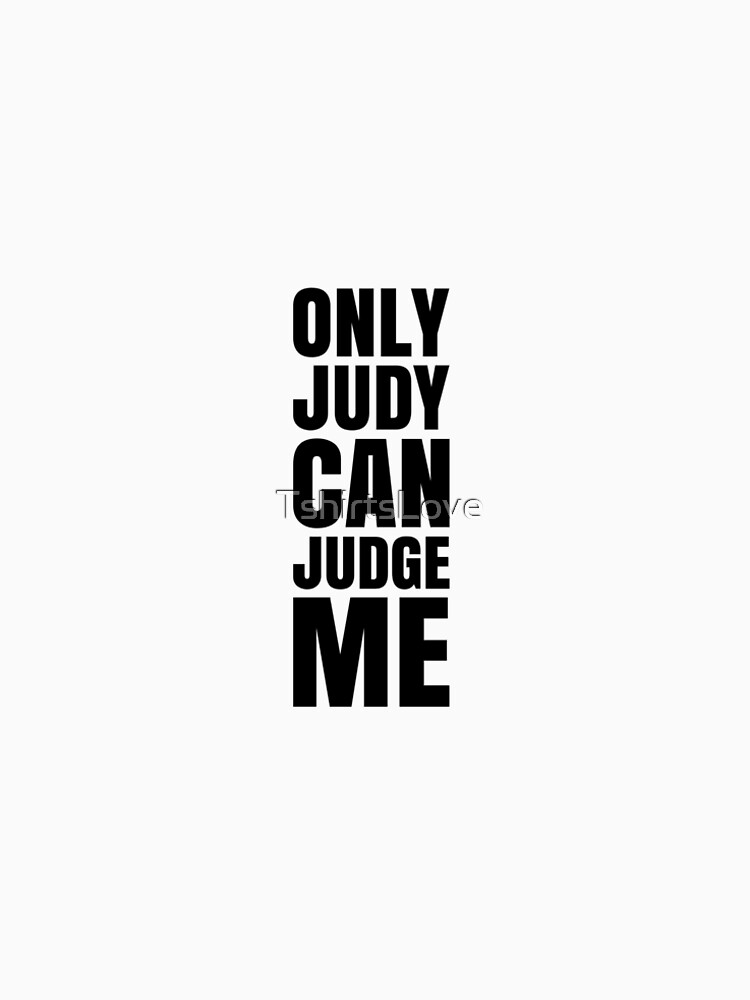 Only Judy Can Judge Me Hanes Tagless Tee T-Shirt  by TshirtsLove