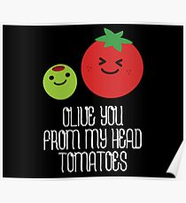 Olive you from my head tomatoes on dark Poster