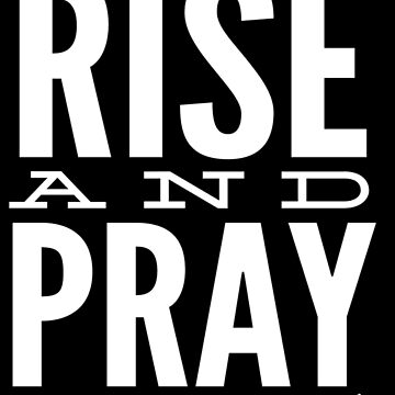 Rise and Pray by treasureart