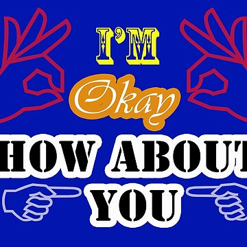 Im Okay by myteesmypassion