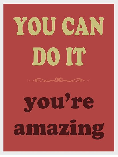 YOU CAN DO IT you're amazing by Inspired Images