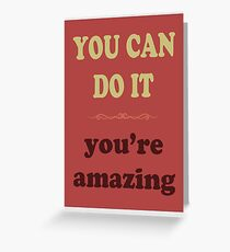 YOU CAN DO IT you're amazing Greeting Card