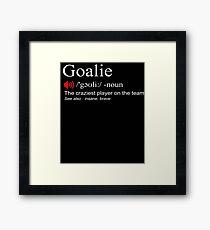 Goalie Gear Shirt Goalkeeper Definition Soccer Hockey Framed Print