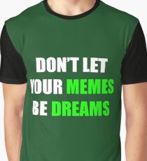 gptr%2Cx900%2Cfront%2Cblack c%2C200%2C205%2C210%2C230 bg%2Cf8f8f8.lite 1u1 dont let your memes be dreams t shirts redbubble
