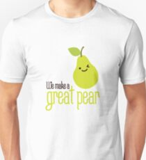 We make a great pear Unisex T-Shirt