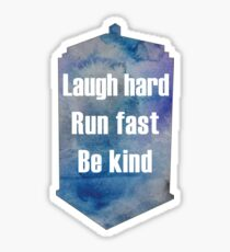 """Doctor Who Quote """"Laugh Hard, Run Fast, Be Kind"""" Sticker"""