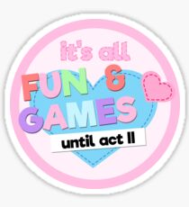 It's All Fun and Games Until Act II Sticker