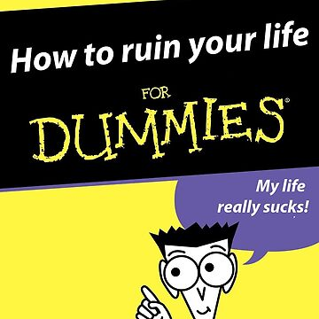 How to ruin your life for dummies by sarabert96