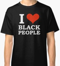 I Love Black People Black is Beautiful Black Pride Classic T-Shirt