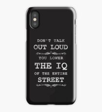 Don't Talk Out Loud - You Lower the IQ of the Entire Street (On-Black) iPhone Case/Skin