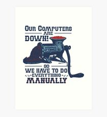 Our Computers are Down Art Print