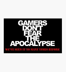 Gamers Don't Fear Apocalypse Photographic Print