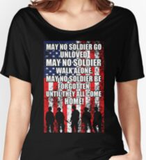 May No Soldier Go Unloved, May No Soldier Walk Alone, May No Soldier Be Forgotten Until They All Come Home! Women's Relaxed Fit T-Shirt