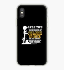 Only 2 Defining Forces Have Ever Offered To Die For You Jesus Christ and The American Soldier. 1 Died For Your Soul, The Other Died For Your Freedom. iPhone Case