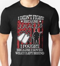 I Didn't Fight Because I Hated. I Fought Because I Loved What I Left Behind Unisex T-Shirt