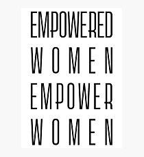 Empowered Women Empower Women Photographic Print