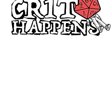 Crit Happens - Dungeons And Dragons by Obsessed