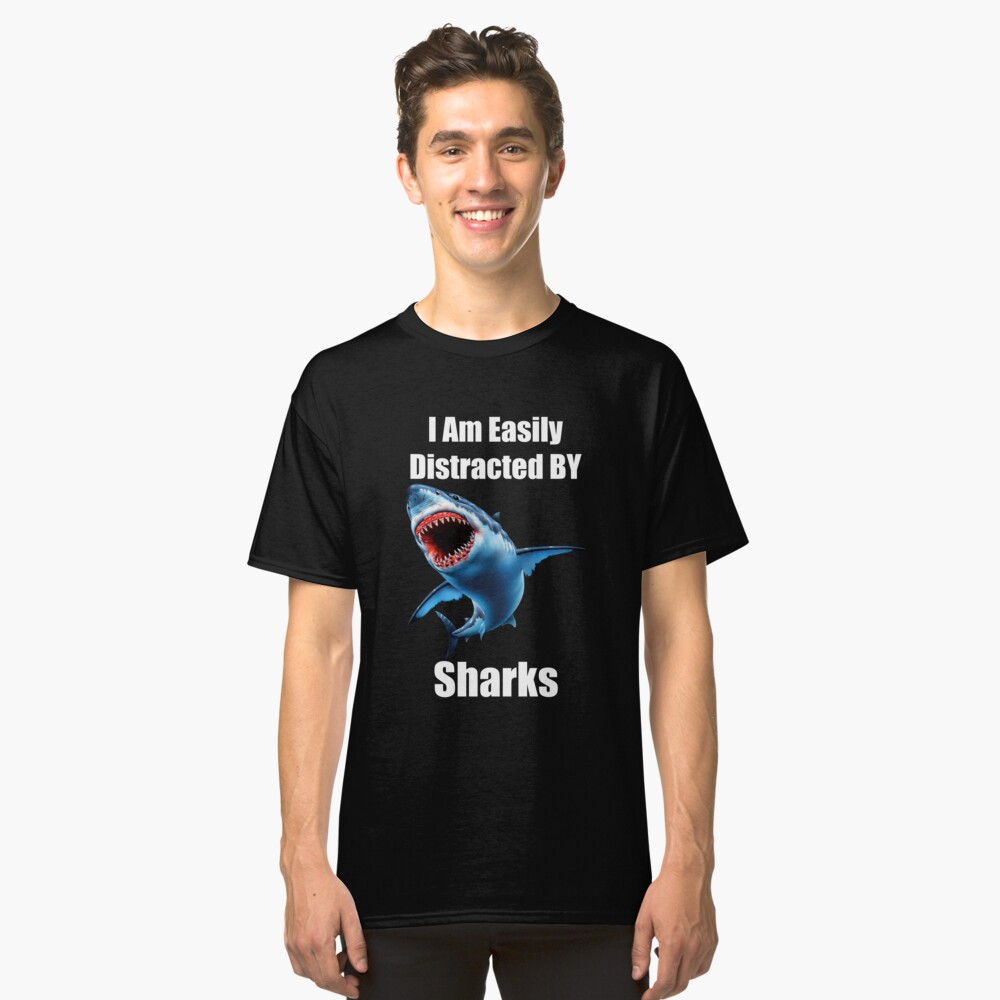 I Am Easily Distracted By Sharks Classic T-Shirt Front