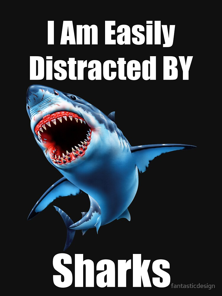 I Am Easily Distracted By Sharks by fantasticdesign