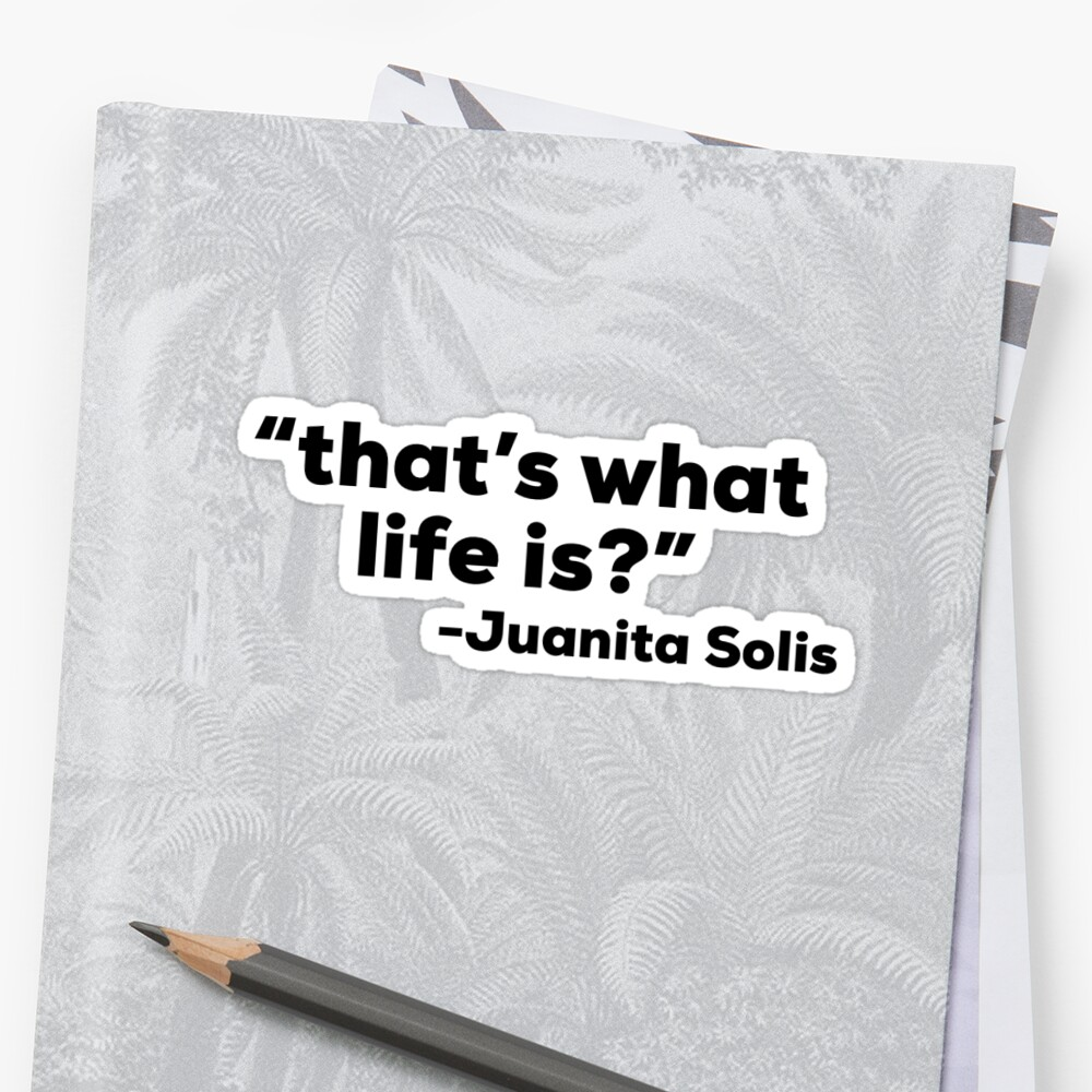 Juanita Solis - That's what life is? by owoods16
