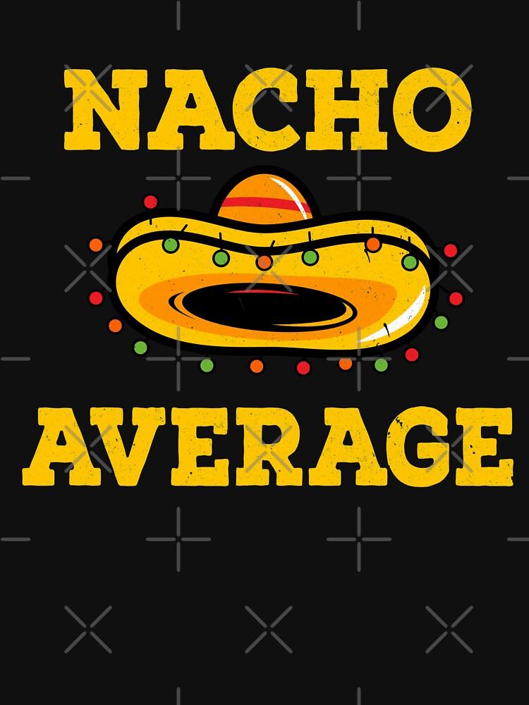 Nacho Average - Funny Mexican Hat by rkhy