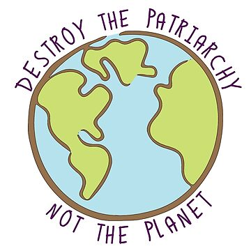 Destroy the Patriarchy by robotplunger