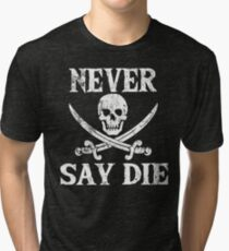 Never Say Die (white text) Tri-blend T-Shirt